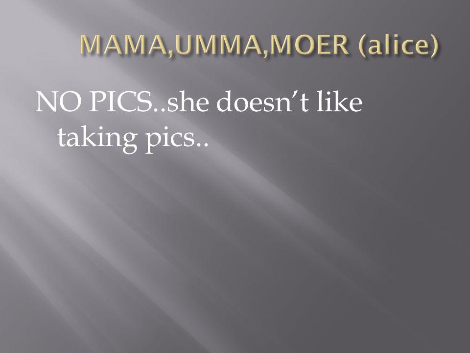 NO PICS..she doesn't like taking pics..