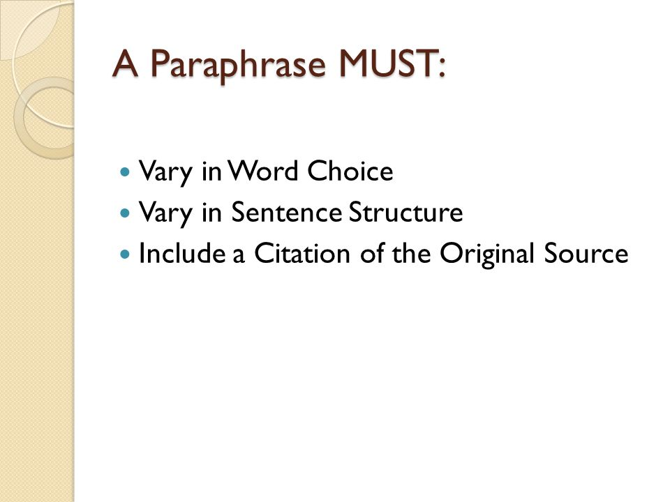 A Paraphrase MUST: Vary in Word Choice Vary in Sentence Structure Include a Citation of the Original Source