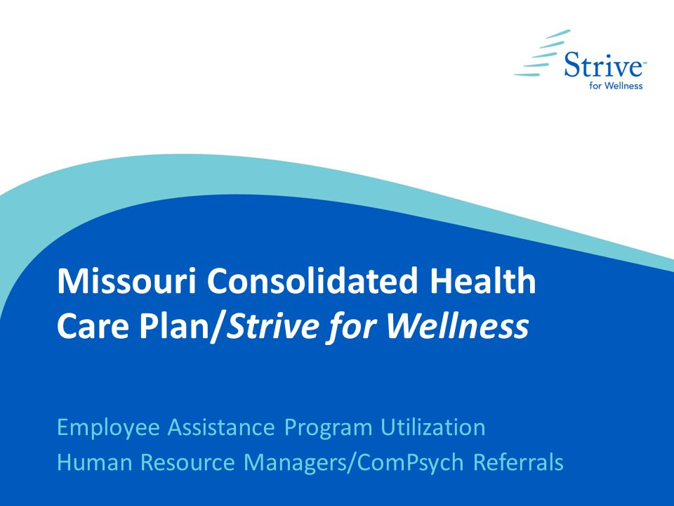 Missouri Consolidated Health Care Plan/Strive for Wellness Employee Assistance Program Utilization Human Resource Managers/ComPsych Referrals