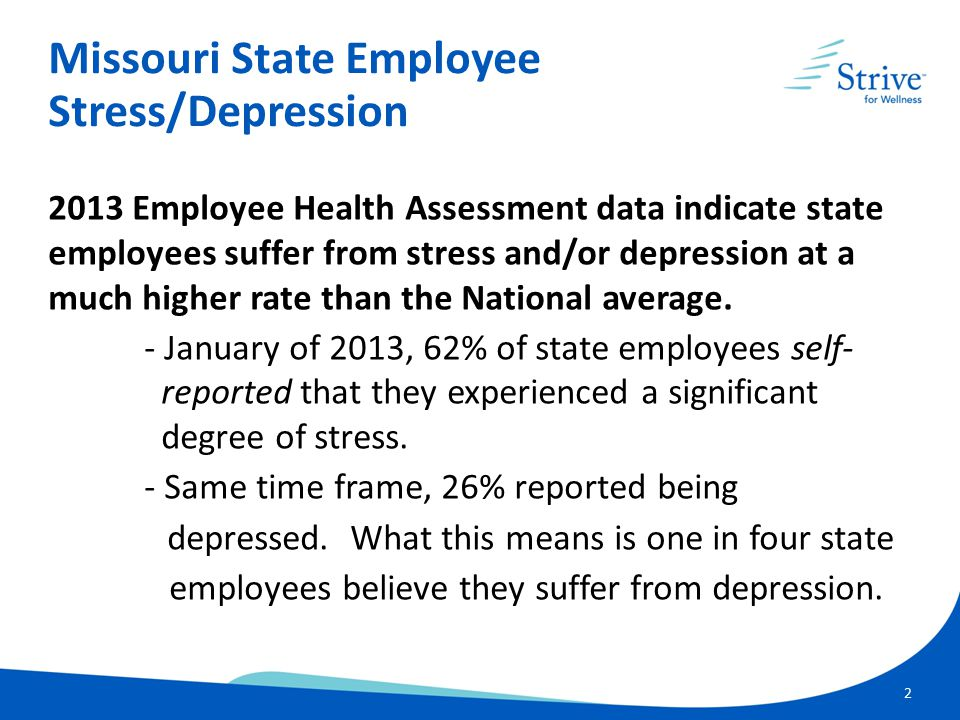 2 2013 Employee Health Assessment data indicate state employees suffer from stress and/or depression at a much higher rate than the National average.