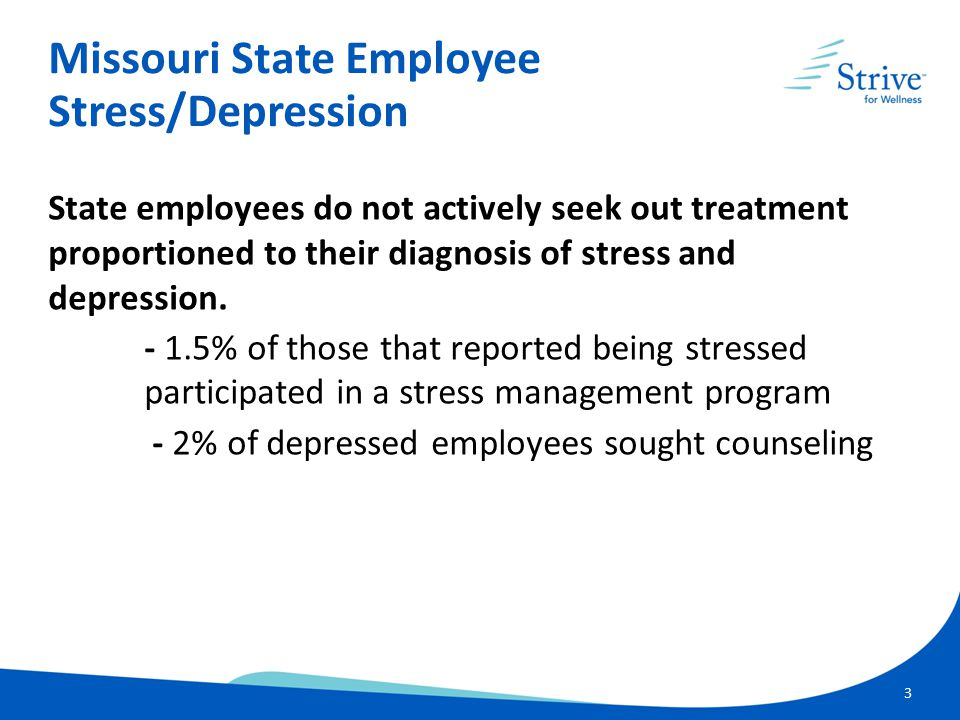 3 State employees do not actively seek out treatment proportioned to their diagnosis of stress and depression.