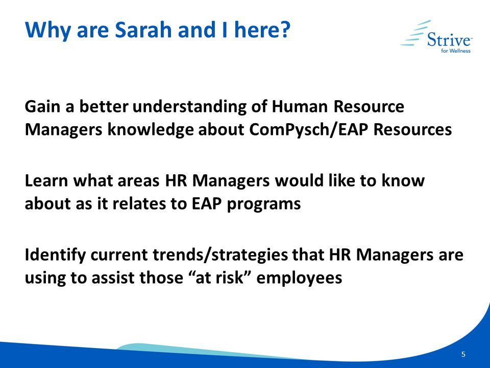 5 Gain a better understanding of Human Resource Managers knowledge about ComPysch/EAP Resources Learn what areas HR Managers would like to know about