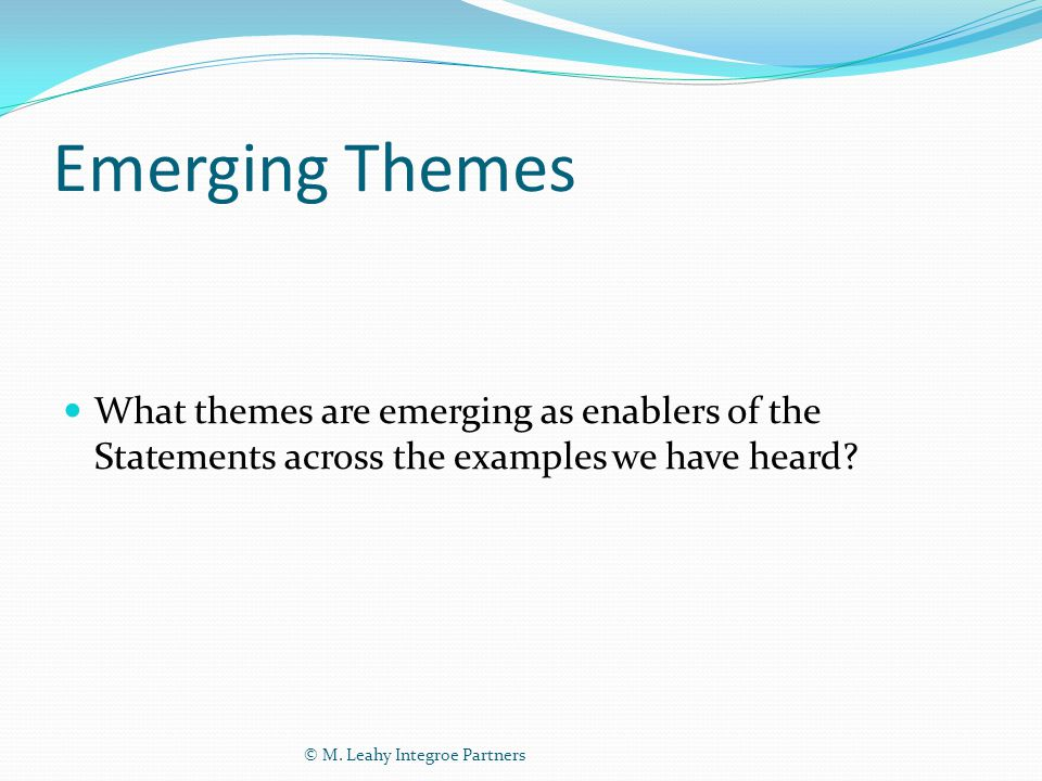 Emerging Themes What themes are emerging as enablers of the Statements across the examples we have heard.
