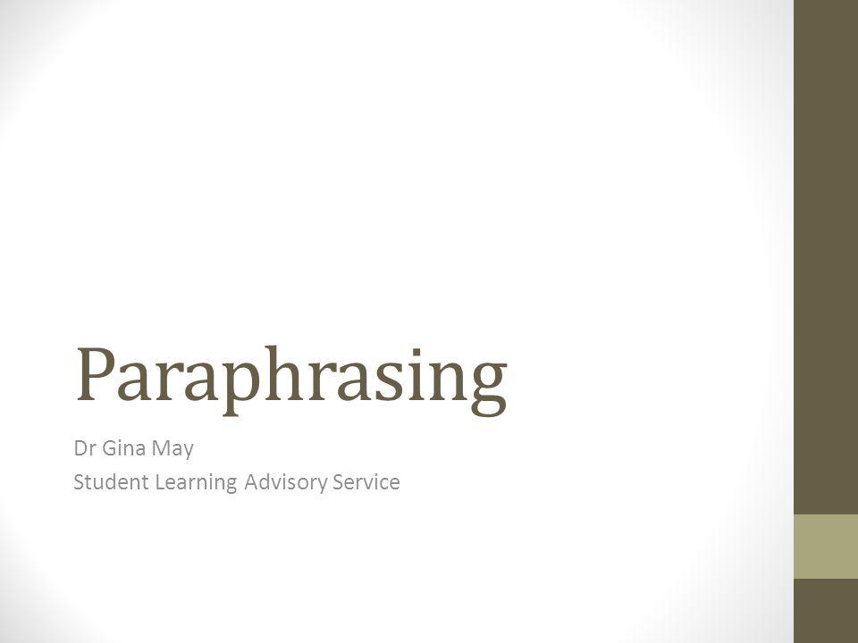 Paraphrasing Dr Gina May Student Learning Advisory Service