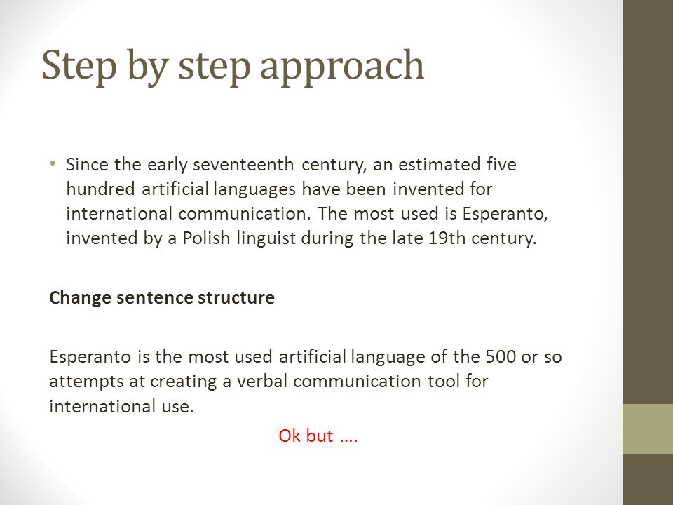 Step by step approach Since the early seventeenth century, an estimated five hundred artificial languages have been invented for international communi