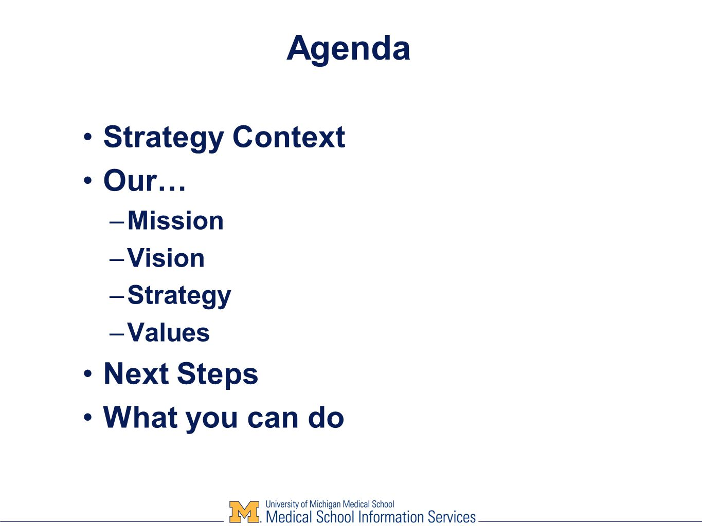 Agenda Strategy Context Our… –Mission –Vision –Strategy –Values Next Steps What you can do