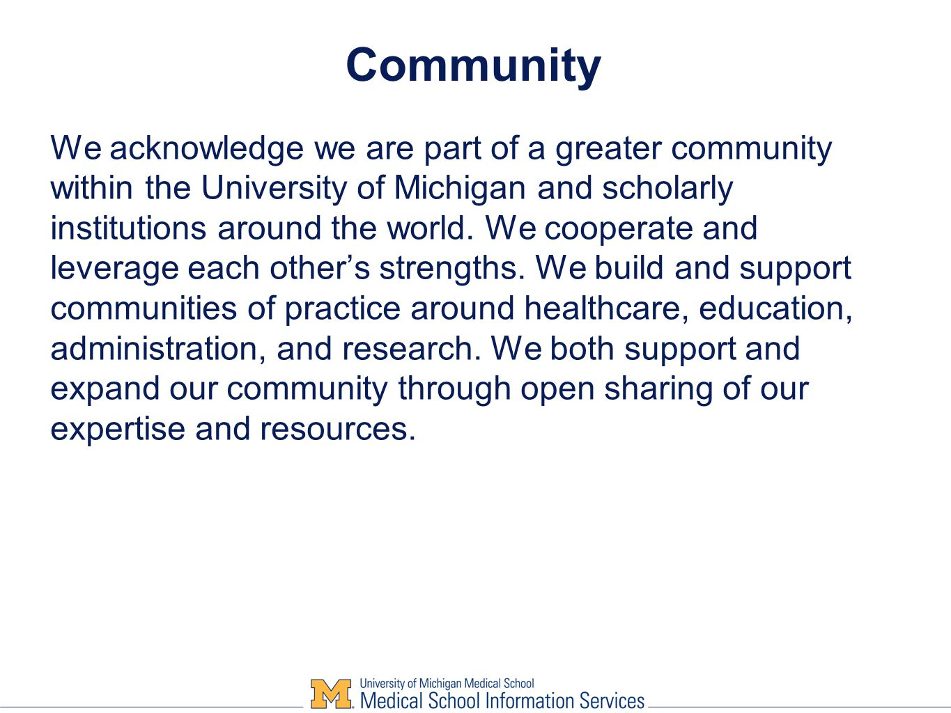 Community We acknowledge we are part of a greater community within the University of Michigan and scholarly institutions around the world.