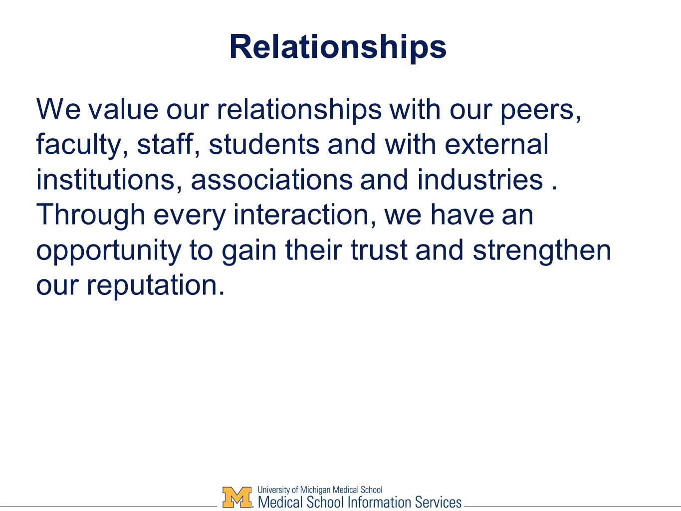 Relationships We value our relationships with our peers, faculty, staff, students and with external institutions, associations and industries.