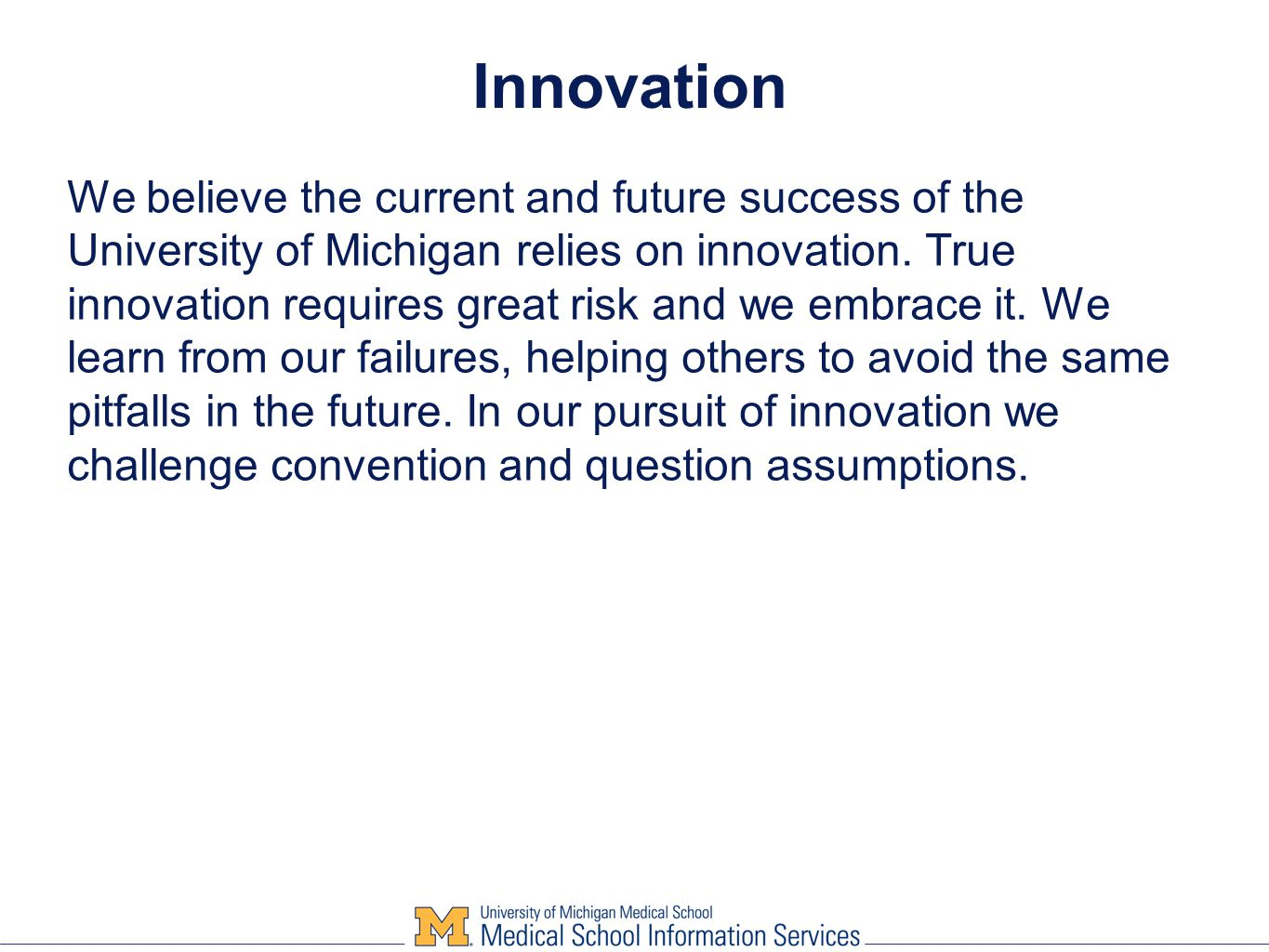 Innovation We believe the current and future success of the University of Michigan relies on innovation.