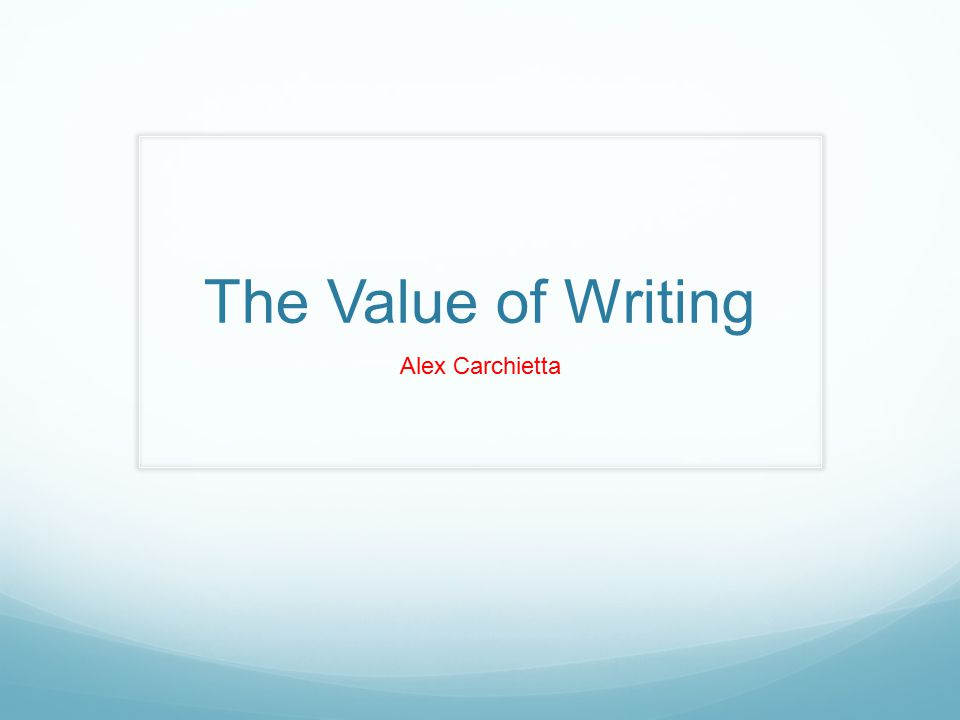 The Value of Writing Alex Carchietta