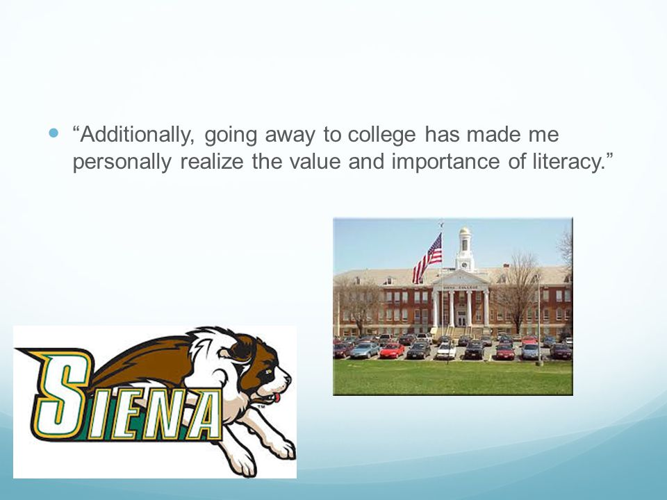 Additionally, going away to college has made me personally realize the value and importance of literacy.