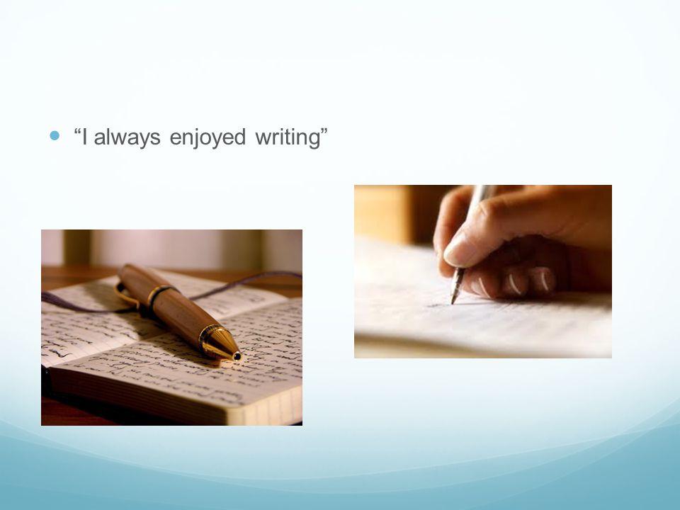 I always enjoyed writing