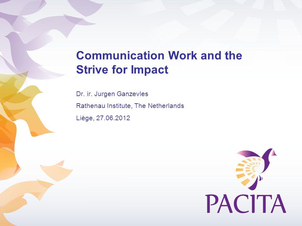 Communication Work and the Strive for Impact Dr. ir. Jurgen Ganzevles Rathenau Institute, The Netherlands Liège, 27.06.2012
