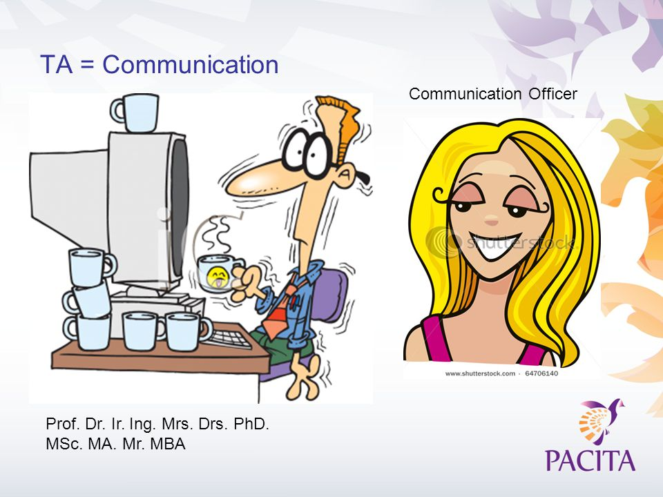 TA = Communication Prof. Dr. Ir. Ing. Mrs. Drs. PhD. MSc. MA. Mr. MBA Communication Officer