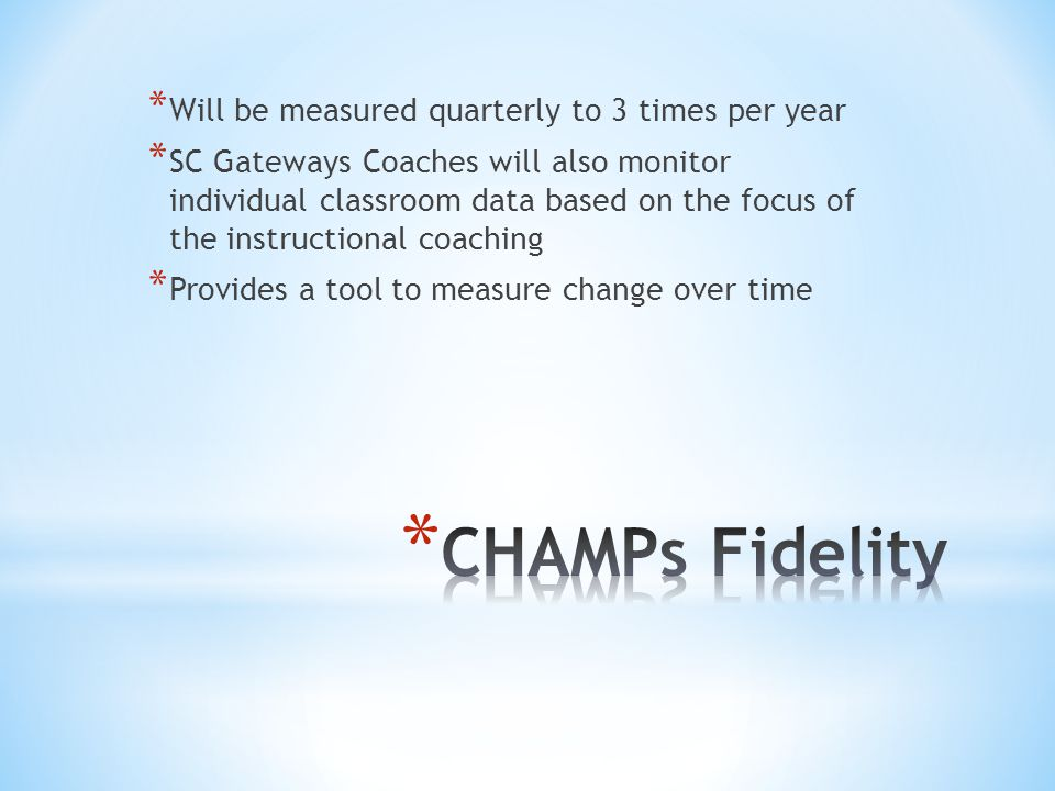 * Will be measured quarterly to 3 times per year * SC Gateways Coaches will also monitor individual classroom data based on the focus of the instructi