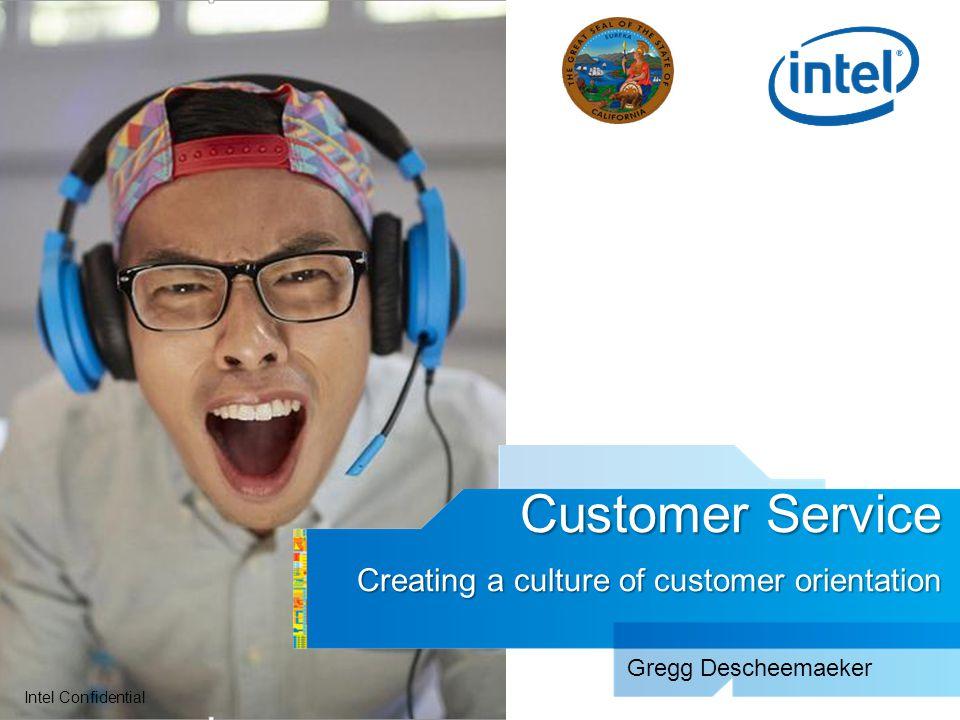 Intel Confidential Customer Service Creating a culture of customer orientation Gregg Descheemaeker