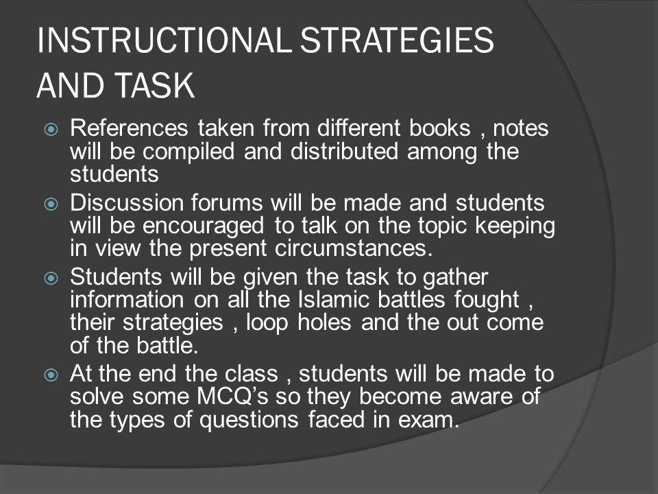 INSTRUCTIONAL STRATEGIES AND TASK  References taken from different books, notes will be compiled and distributed among the students  Discussion forums will be made and students will be encouraged to talk on the topic keeping in view the present circumstances.