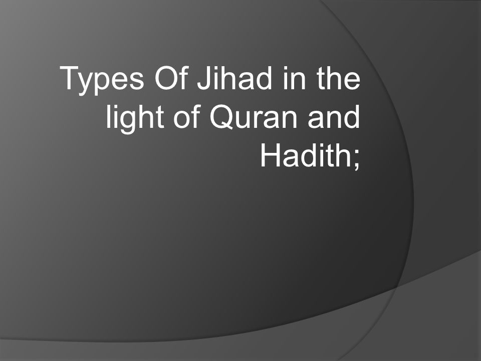 Types Of Jihad in the light of Quran and Hadith;