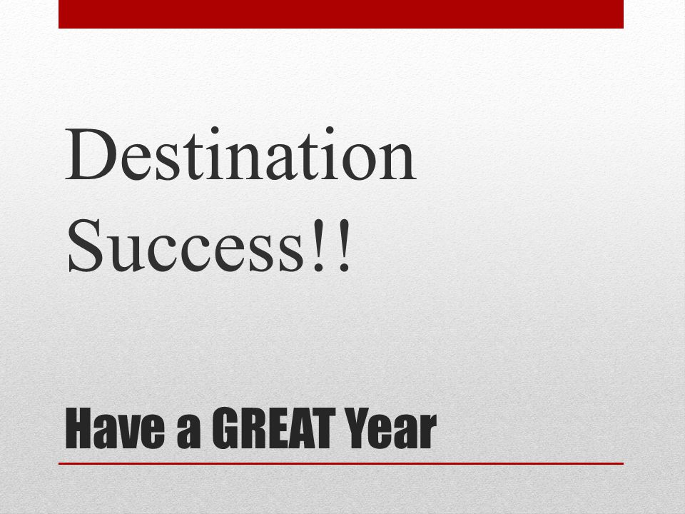 Have a GREAT Year Destination Success!!