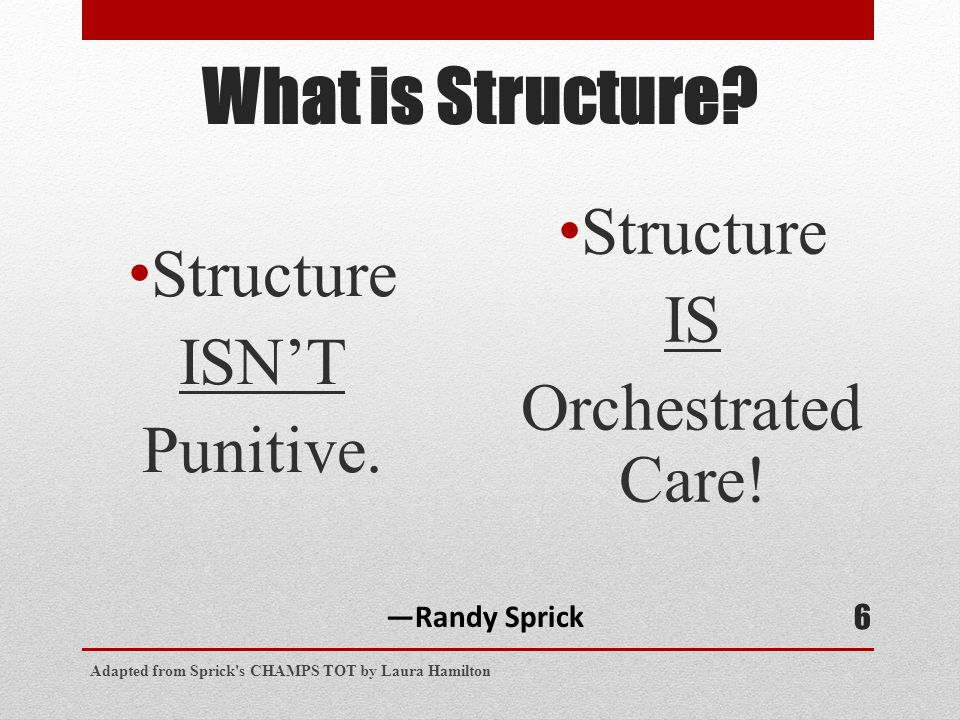 What is Structure. Structure ISN'T Punitive. Structure IS Orchestrated Care.