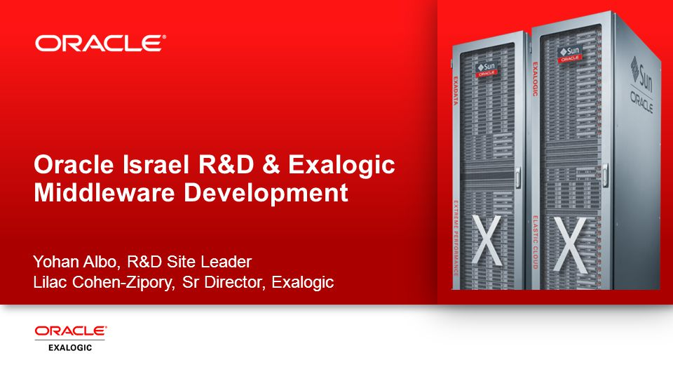 2 Oracle Israel R&D & Exalogic Middleware Development Yohan Albo, R&D Site Leader Lilac Cohen-Zipory, Sr Director, Exalogic
