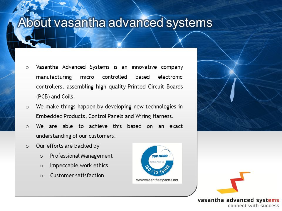 o Vasantha Advanced Systems is an innovative company manufacturing micro controlled based electronic controllers, assembling high quality Printed Circuit Boards (PCB) and Coils.