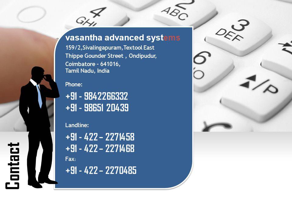 vasantha advanced systems 159/2,Sivalingapuram,Textool East Thippe Gounder Street, Ondipudur, Coimbatore – 641016, Tamil Nadu, India Phone: +91 - 9842