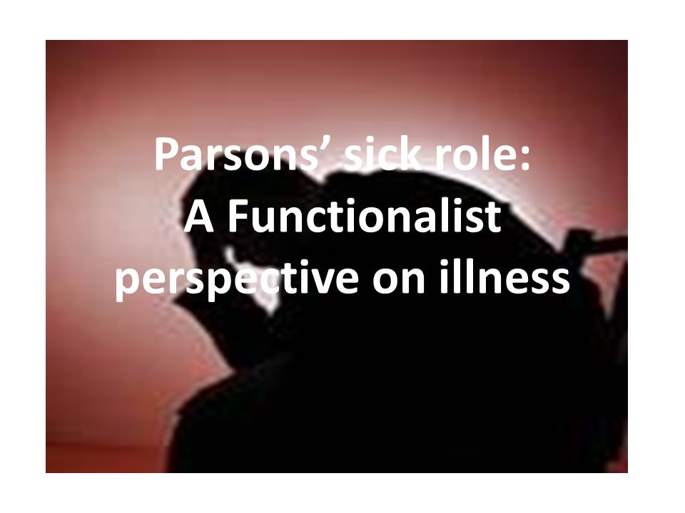 Parsons' sick role: A Functionalist perspective on illness