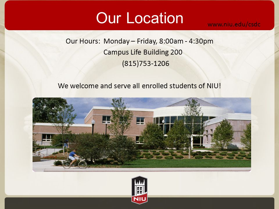 Our Location Our Hours: Monday – Friday, 8:00am - 4:30pm Campus Life Building 200 (815)753-1206 We welcome and serve all enrolled students of NIU! www
