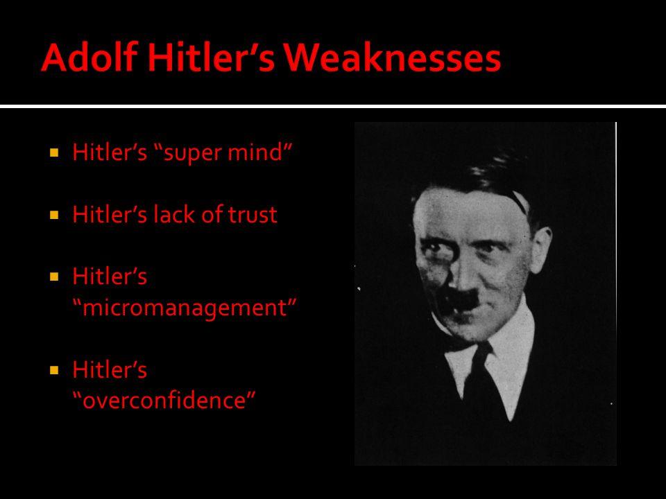 """ Hitler's """"super mind""""  Hitler's lack of trust  Hitler's """"micromanagement""""  Hitler's """"overconfidence"""""""