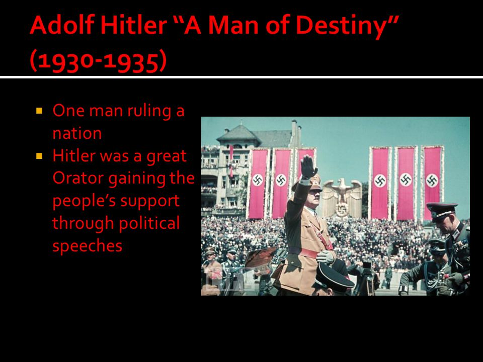  One man ruling a nation  Hitler was a great Orator gaining the people's support through political speeches