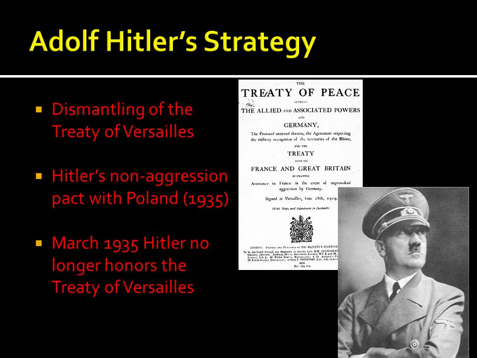  Dismantling of the Treaty of Versailles  Hitler's non-aggression pact with Poland (1935)  March 1935 Hitler no longer honors the Treaty of Versail