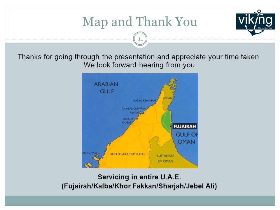 Map and Thank You Thanks for going through the presentation and appreciate your time taken. We look forward hearing from you Servicing in entire U.A.E