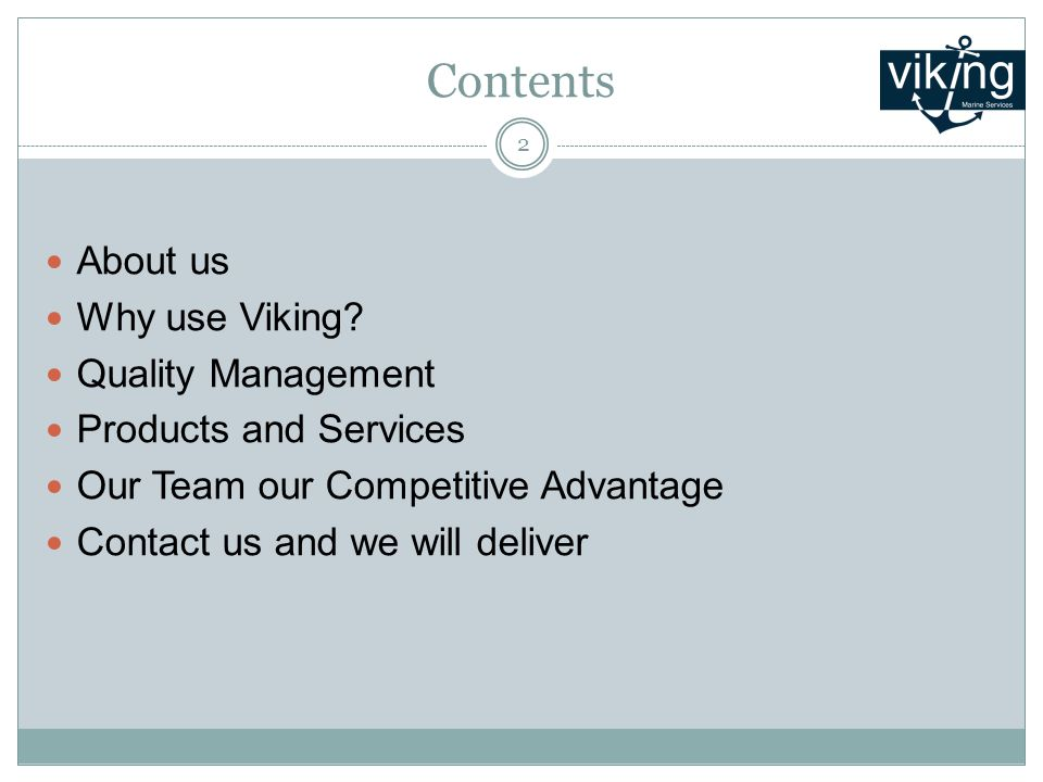 Contents About us Why use Viking? Quality Management Products and Services Our Team our Competitive Advantage Contact us and we will deliver 2