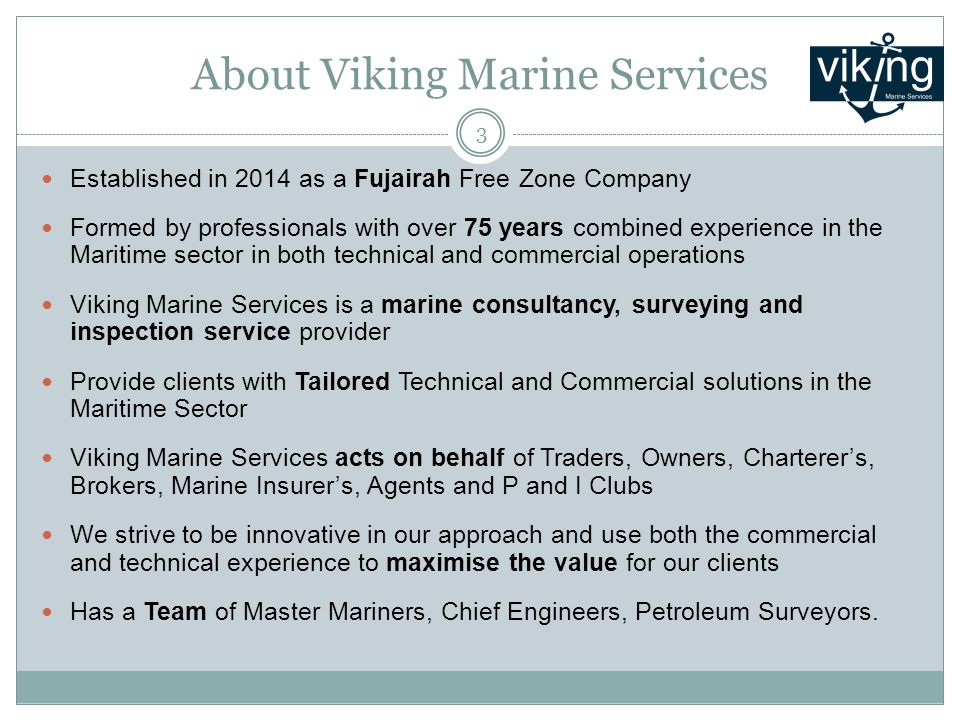 About Viking Marine Services Established in 2014 as a Fujairah Free Zone Company Formed by professionals with over 75 years combined experience in the