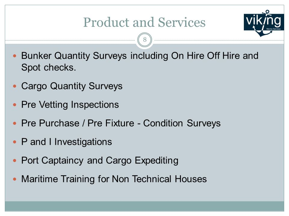 Product and Services Bunker Quantity Surveys including On Hire Off Hire and Spot checks.