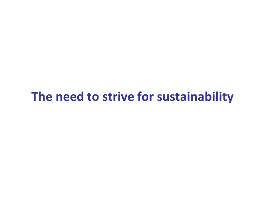 The need to strive for sustainability