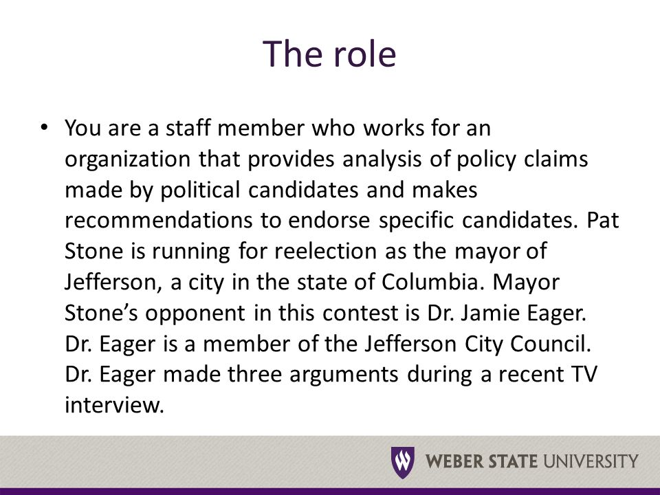 The role You are a staff member who works for an organization that provides analysis of policy claims made by political candidates and makes recommendations to endorse specific candidates.
