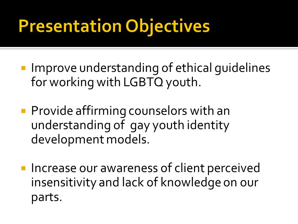  Improve understanding of ethical guidelines for working with LGBTQ youth.