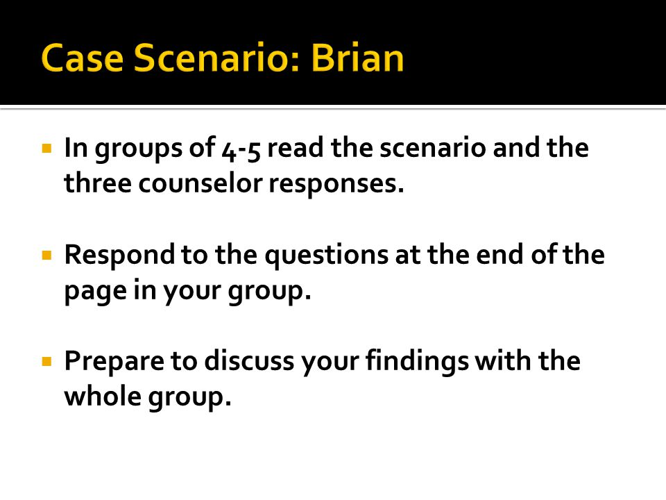  In groups of 4-5 read the scenario and the three counselor responses.
