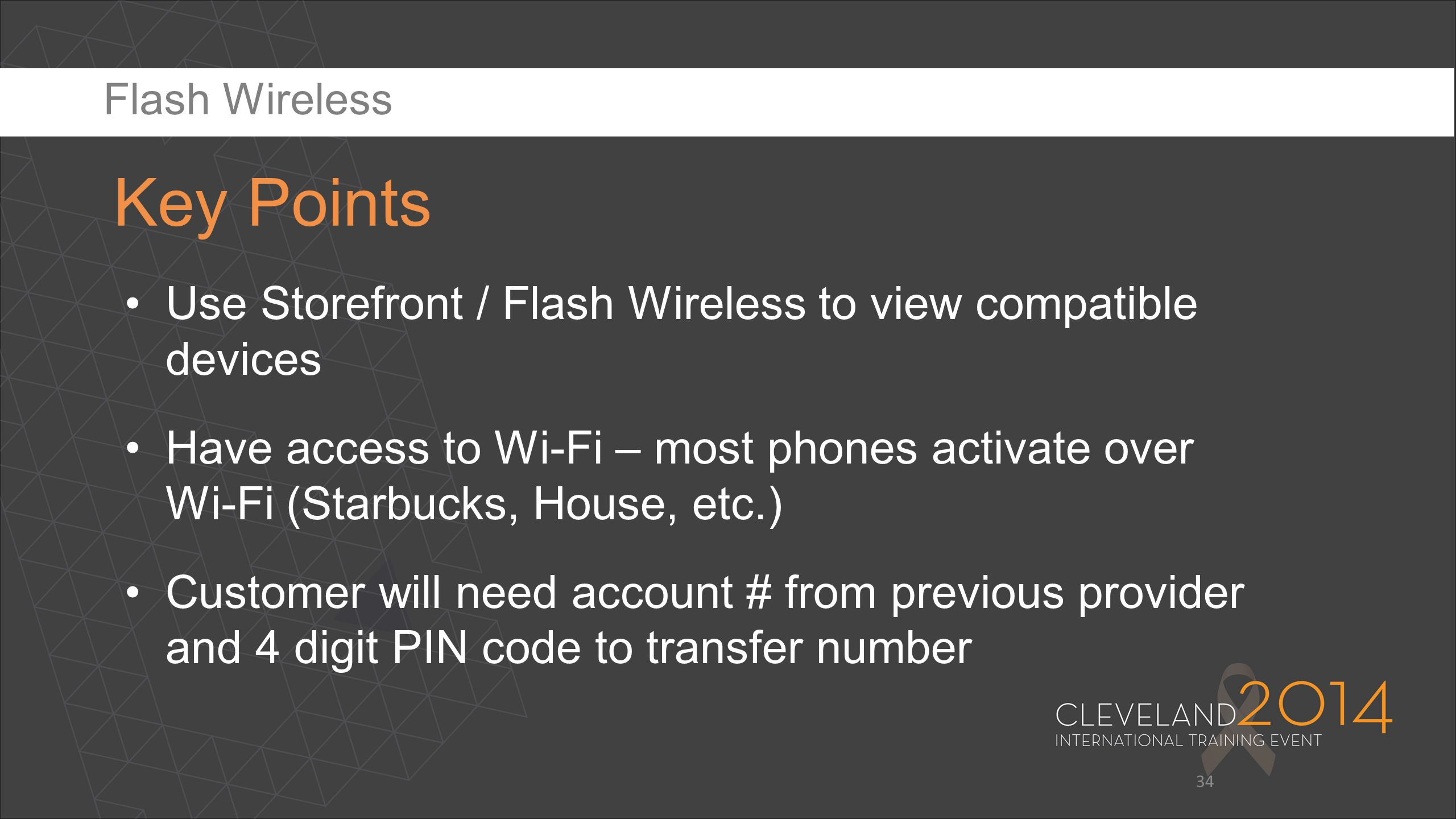 34 Use Storefront / Flash Wireless to view compatible devices Have access to Wi-Fi – most phones activate over Wi-Fi (Starbucks, House, etc.) Customer