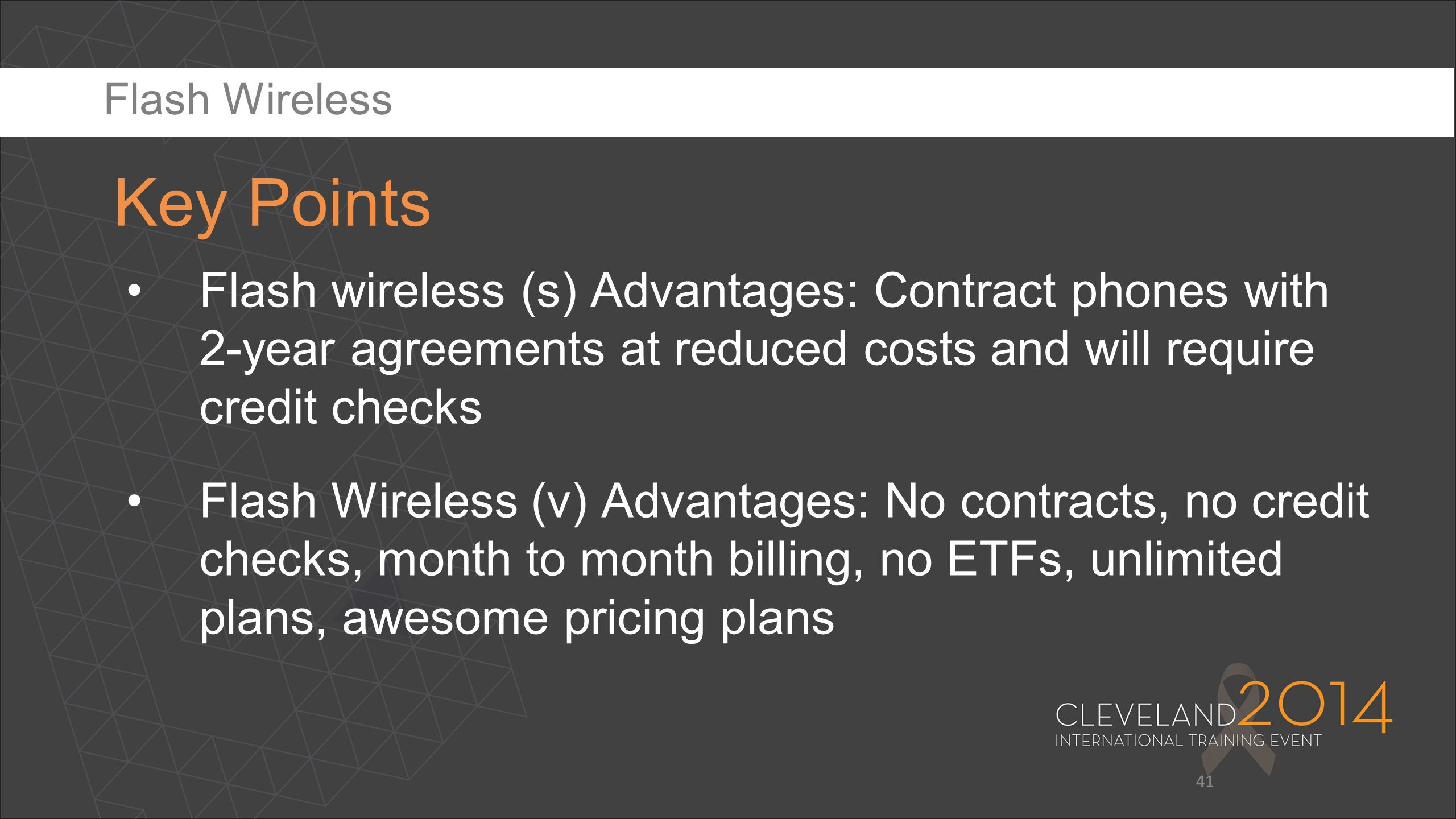 41 Flash wireless (s) Advantages: Contract phones with 2-year agreements at reduced costs and will require credit checks Flash Wireless (v) Advantages