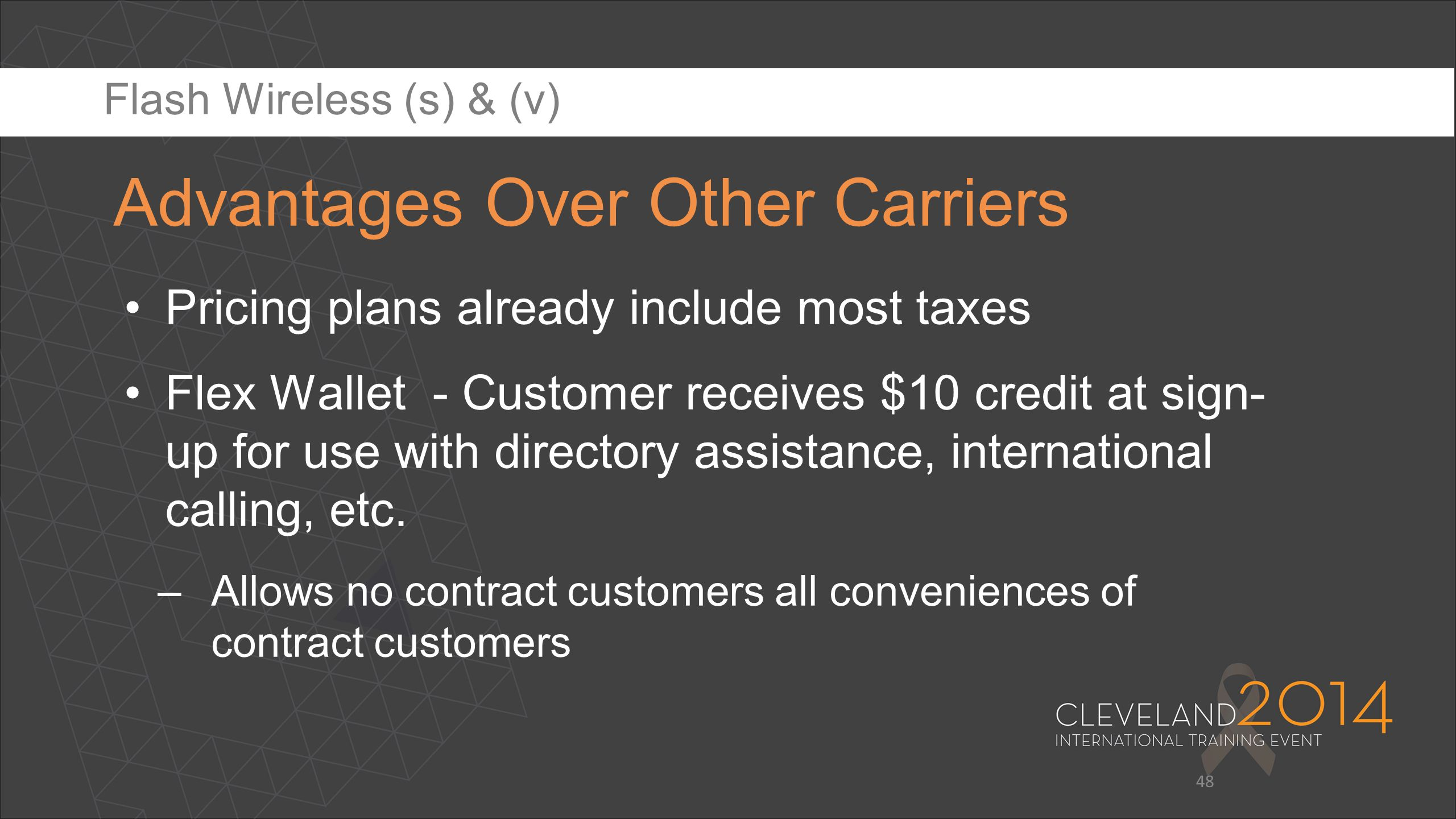 Pricing plans already include most taxes Flex Wallet - Customer receives $10 credit at sign- up for use with directory assistance, international calli