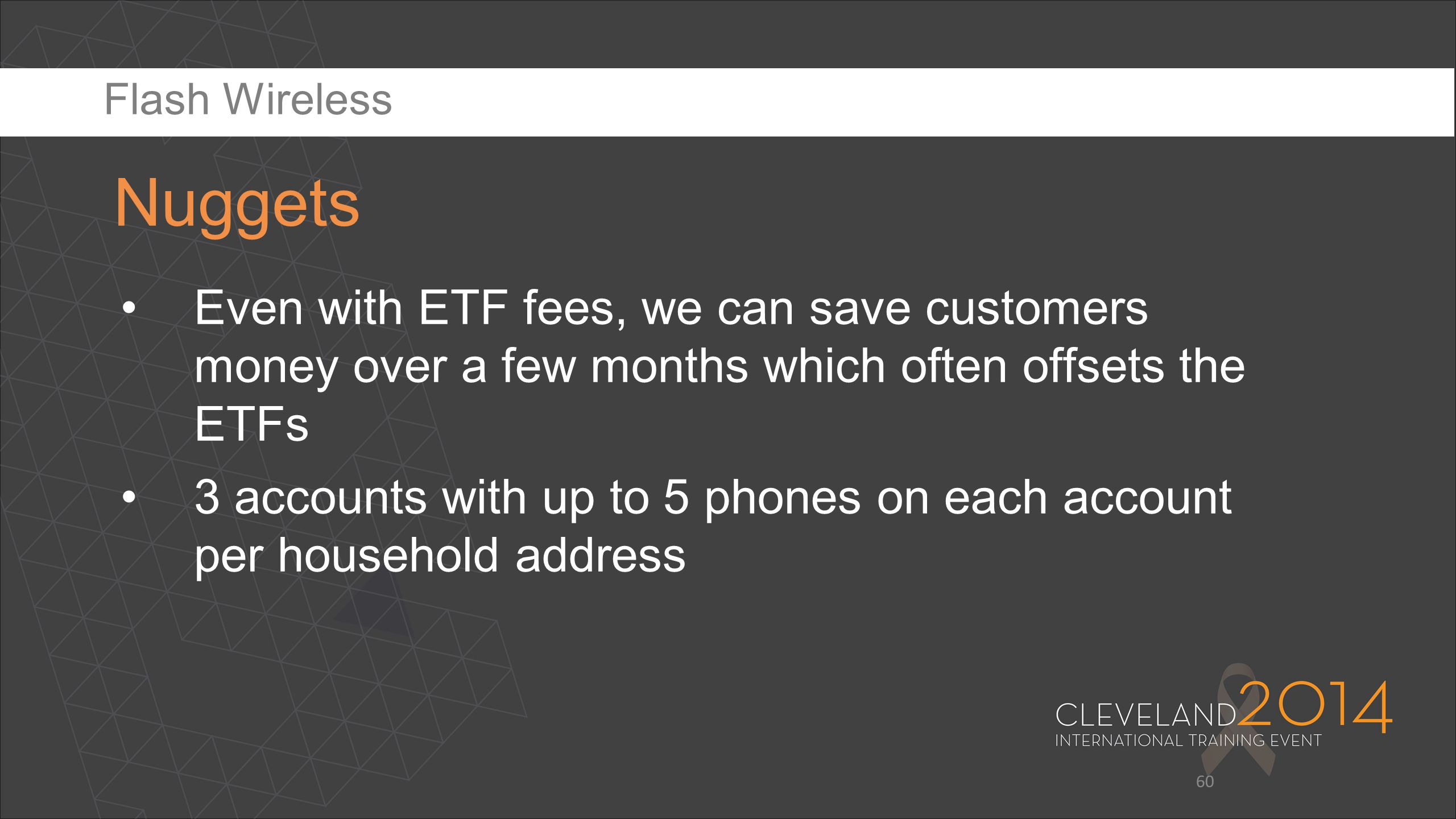 60 Even with ETF fees, we can save customers money over a few months which often offsets the ETFs 3 accounts with up to 5 phones on each account per h