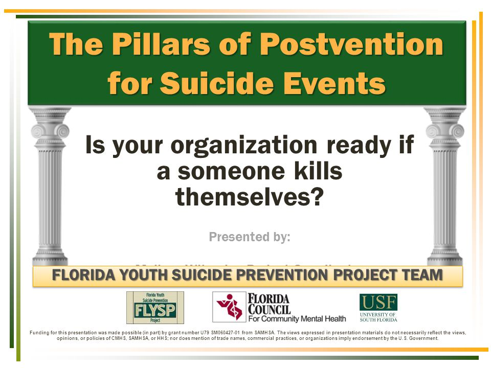 Is your organization ready if a someone kills themselves? Presented by: Melissa Witmeier, Project Coordinator The Pillars of Postvention for Suicide E
