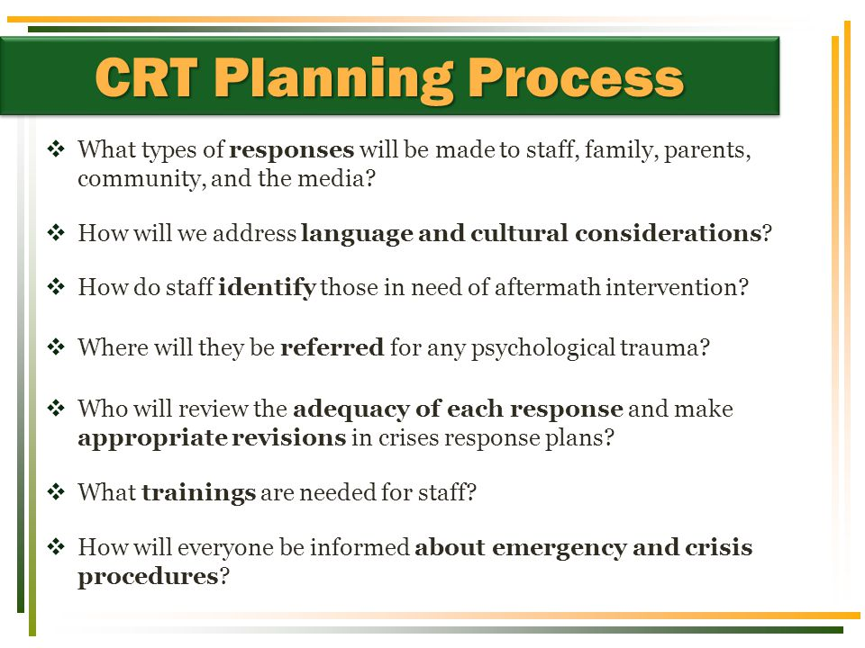  What types of responses will be made to staff, family, parents, community, and the media?  How will we address language and cultural considerations