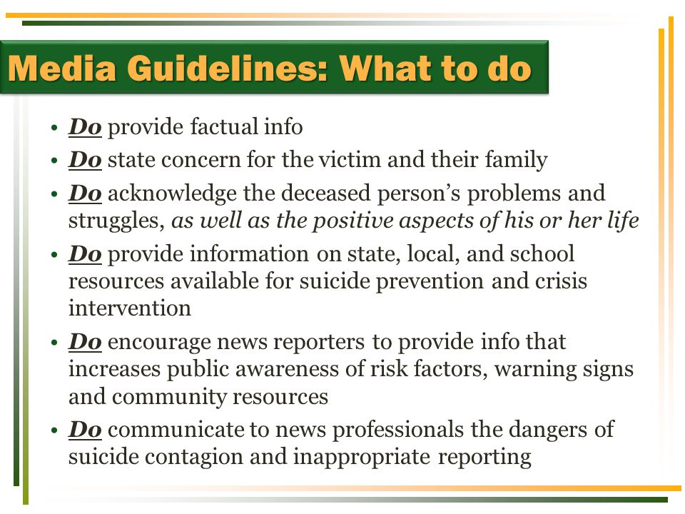 Do provide factual info Do state concern for the victim and their family Do acknowledge the deceased person's problems and struggles, as well as the p