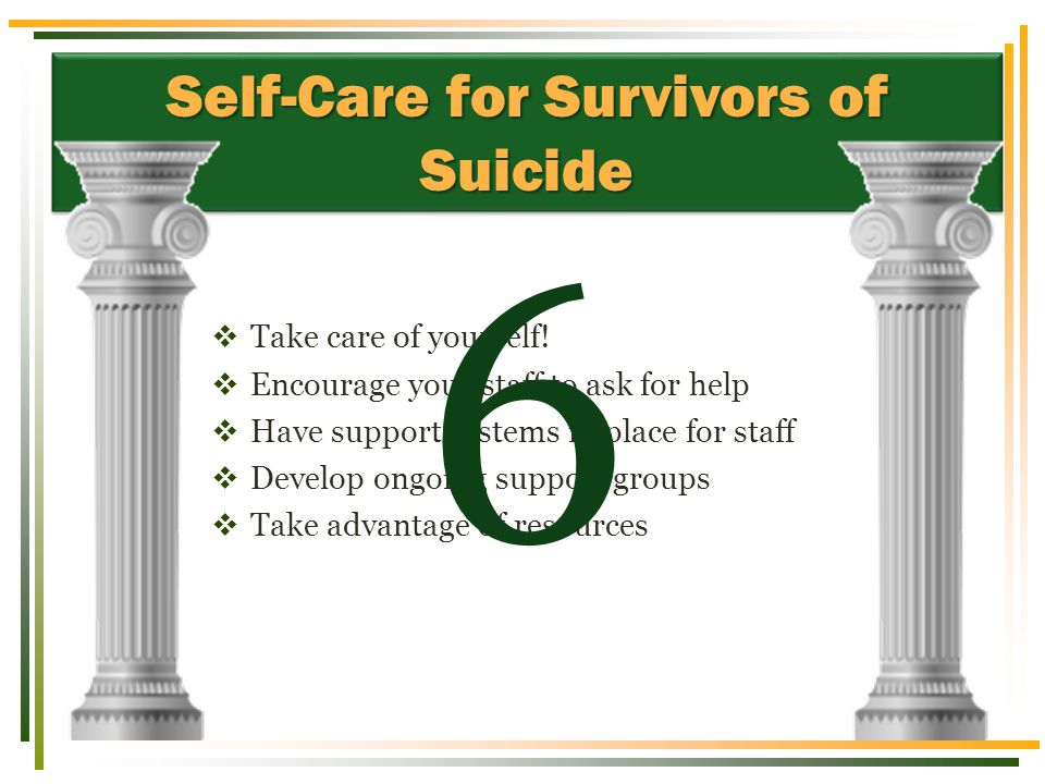 Self-Care for Survivors of Suicide  Take care of yourself.