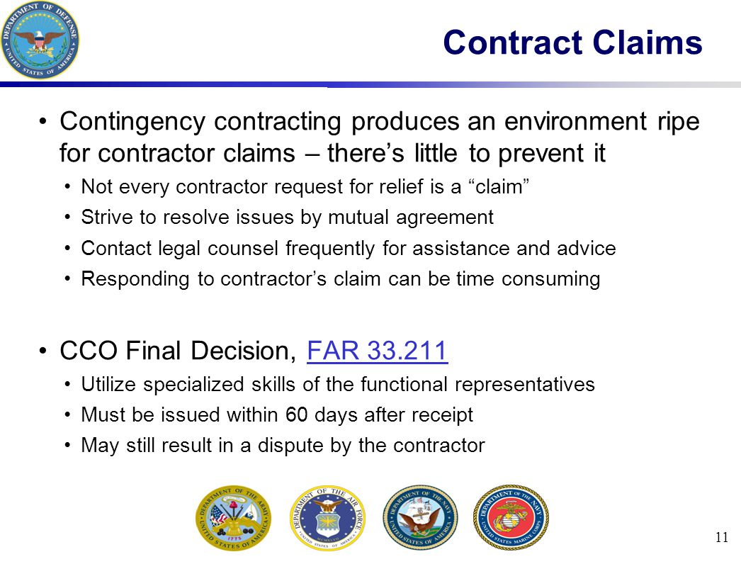 11 Contract Claims Contingency contracting produces an environment ripe for contractor claims – there's little to prevent it Not every contractor requ