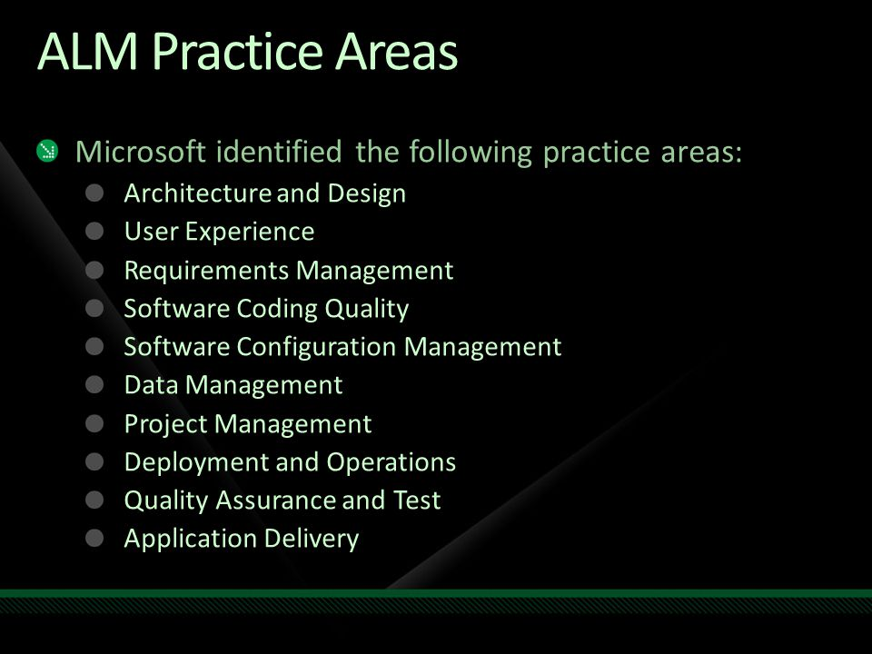ALM Practice Areas Microsoft identified the following practice areas: Architecture and Design User Experience Requirements Management Software Coding